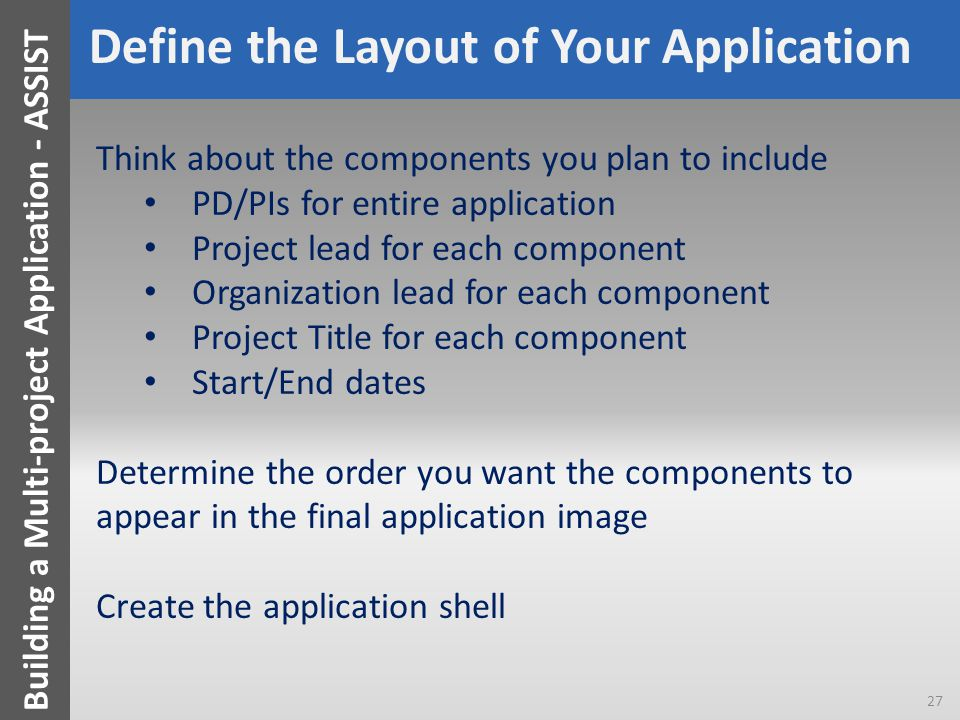 Define the Layout of Your Application Think about the components you plan to include PD/PIs for entire application Project lead for each component Org
