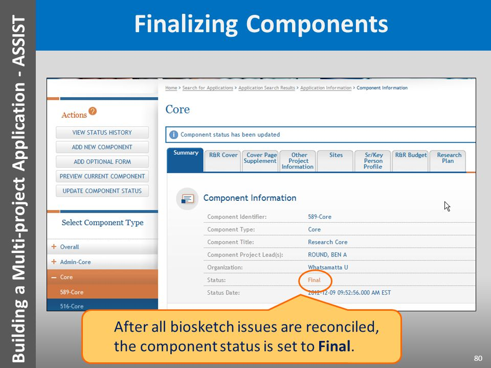 Finalizing Components 80 After all biosketch issues are reconciled, the component status is set to Final. Building a Multi-project Application - ASSIS