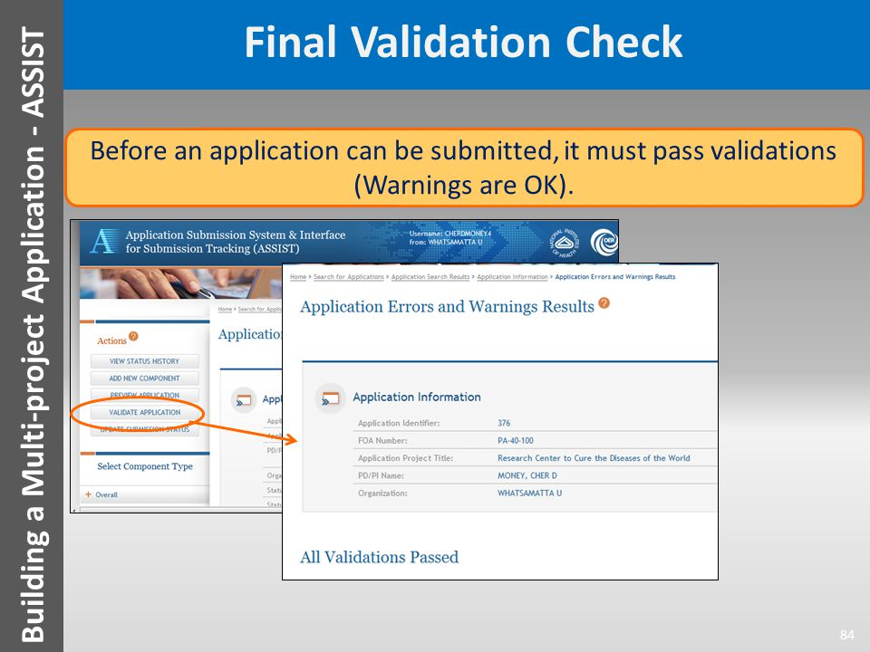 Final Validation Check 84 Building a Multi-project Application - ASSIST Before an application can be submitted, it must pass validations (Warnings are OK).