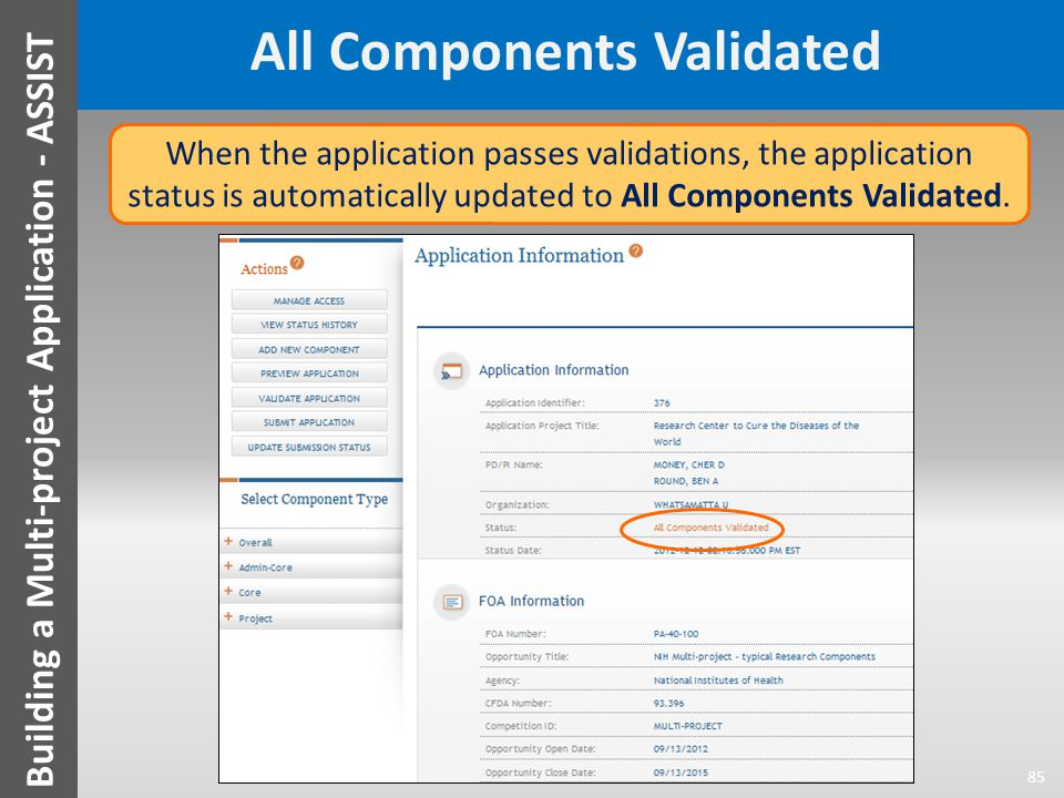 All Components Validated 85 Building a Multi-project Application - ASSIST When the application passes validations, the application status is automatically updated to All Components Validated.