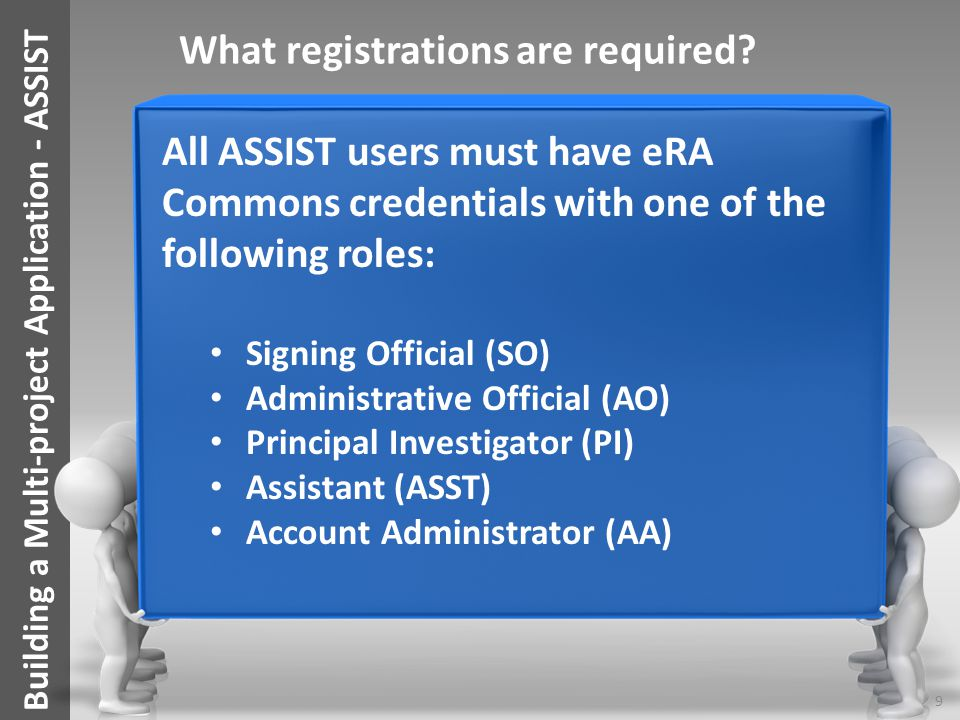 Building a Multi-project Application - ASSIST What registrations are required? All ASSIST users must have eRA Commons credentials with one of the foll