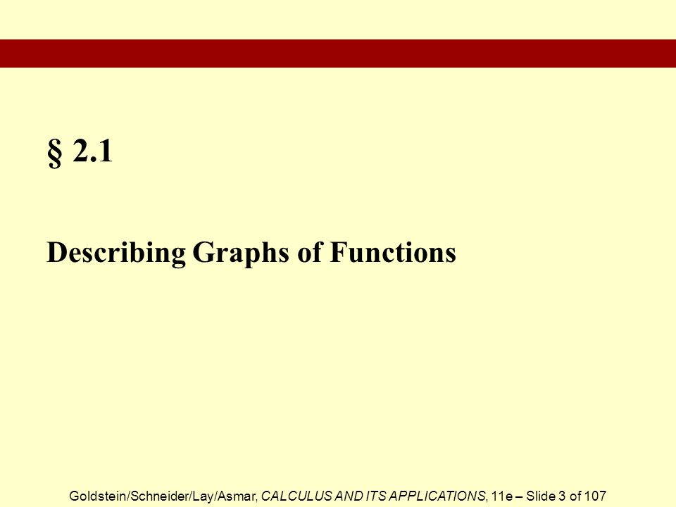 Goldstein/Schneider/Lay/Asmar, CALCULUS AND ITS APPLICATIONS, 11e – Slide 3 of 107 § 2.1 Describing Graphs of Functions