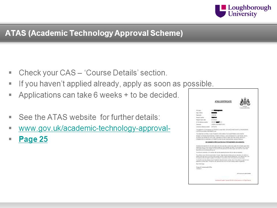 ATAS (Academic Technology Approval Scheme)  Check your CAS – 'Course Details' section.  If you haven't applied already, apply as soon as possible. 