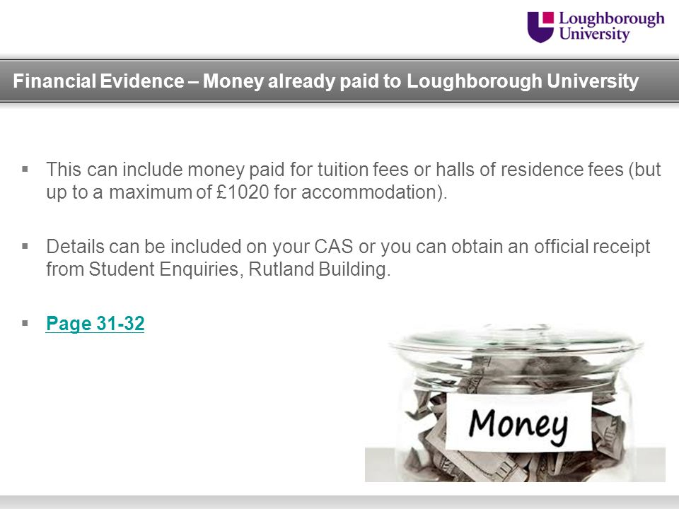 Financial Evidence – Money already paid to Loughborough University  This can include money paid for tuition fees or halls of residence fees (but up t