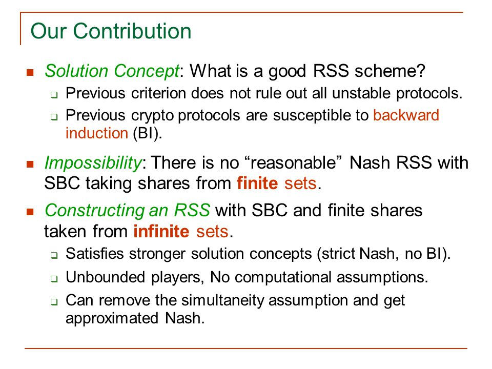 Our Contribution Solution Concept: What is a good RSS scheme?  Previous criterion does not rule out all unstable protocols.  Previous crypto protoco