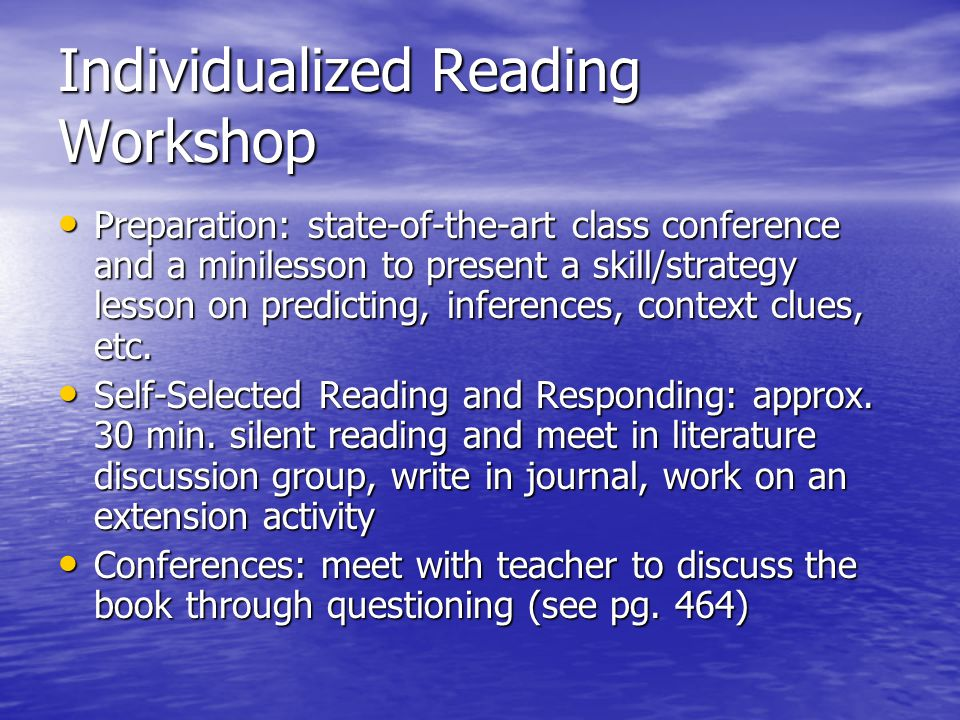 Individualized Reading Workshop Preparation: state-of-the-art class conference and a minilesson to present a skill/strategy lesson on predicting, inferences, context clues, etc.