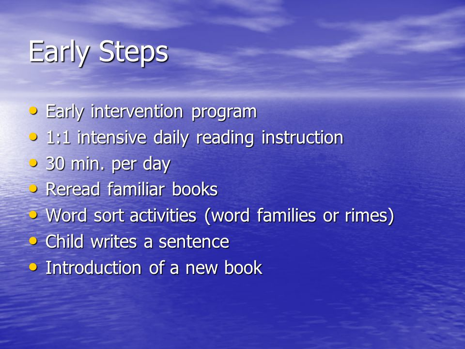 Early Steps Early intervention program Early intervention program 1:1 intensive daily reading instruction 1:1 intensive daily reading instruction 30 min.