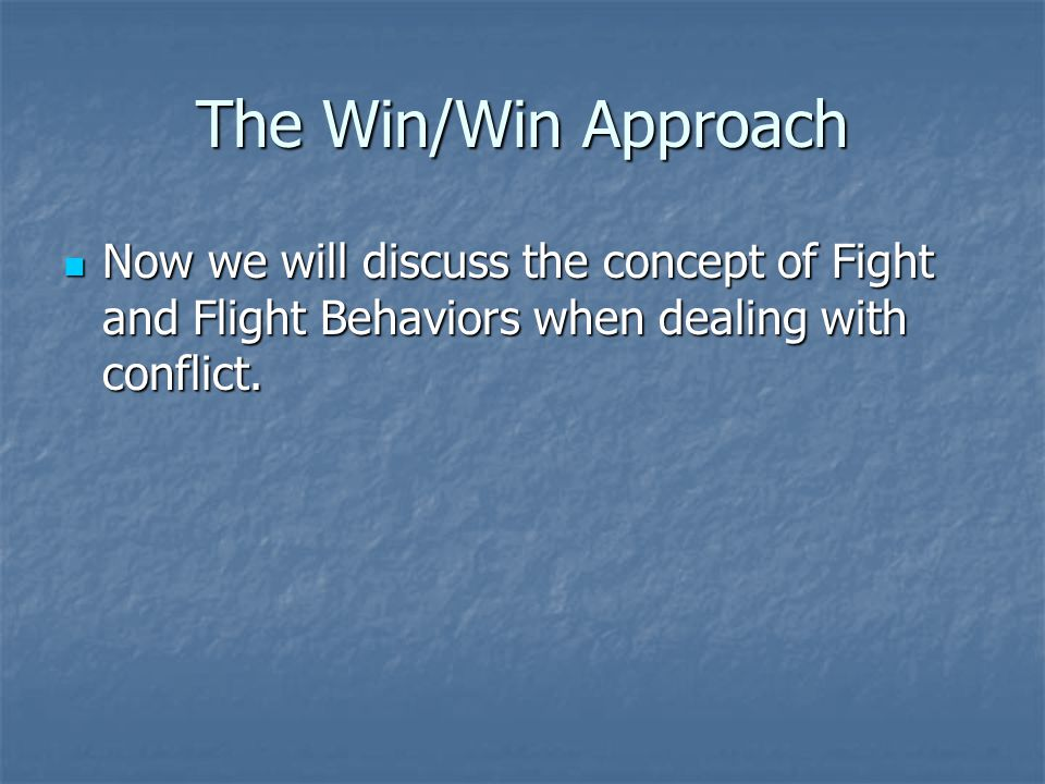 The Win/Win Approach Flow = I Win / You Win This is considered an Assertive behavior