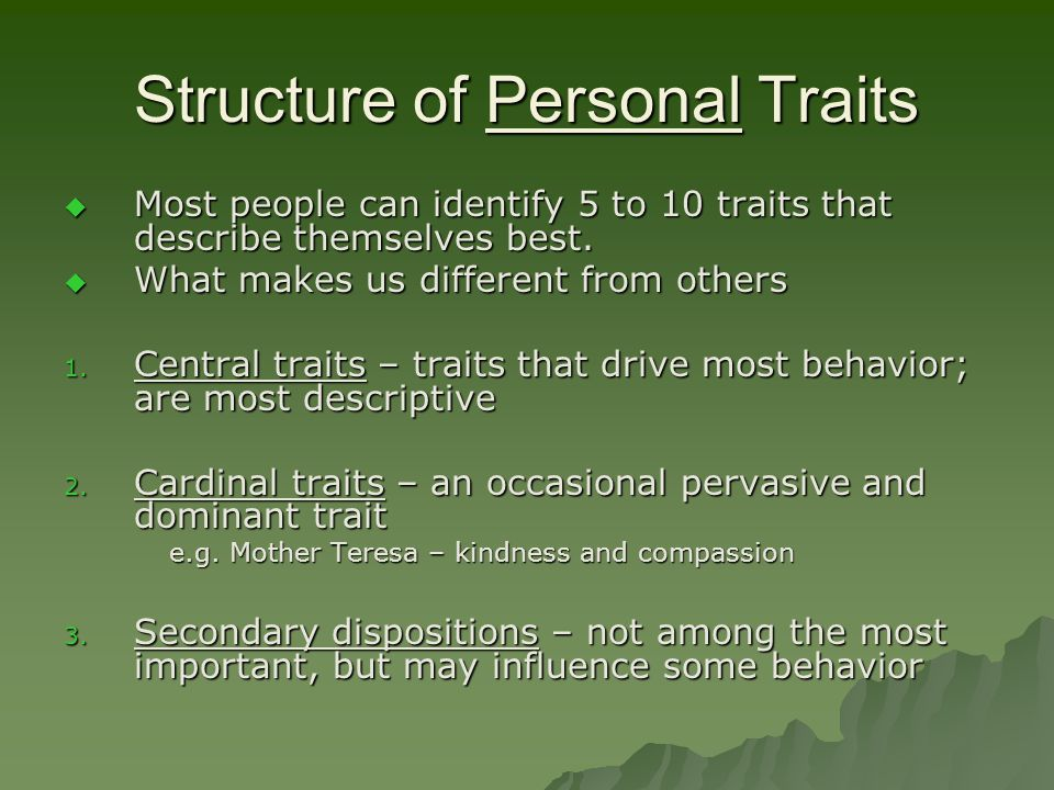 Structure of Personal Traits  Most people can identify 5 to 10 traits that describe themselves best.  What makes us different from others 1. Central