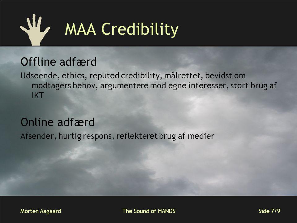 Morten AagaardThe Sound of HANDS Side 7/9 MAA Credibility Offline adfærd Udseende, ethics, reputed credibility, målrettet, bevidst om modtagers behov, argumentere mod egne interesser, stort brug af IKT Online adfærd Afsender, hurtig respons, reflekteret brug af medier