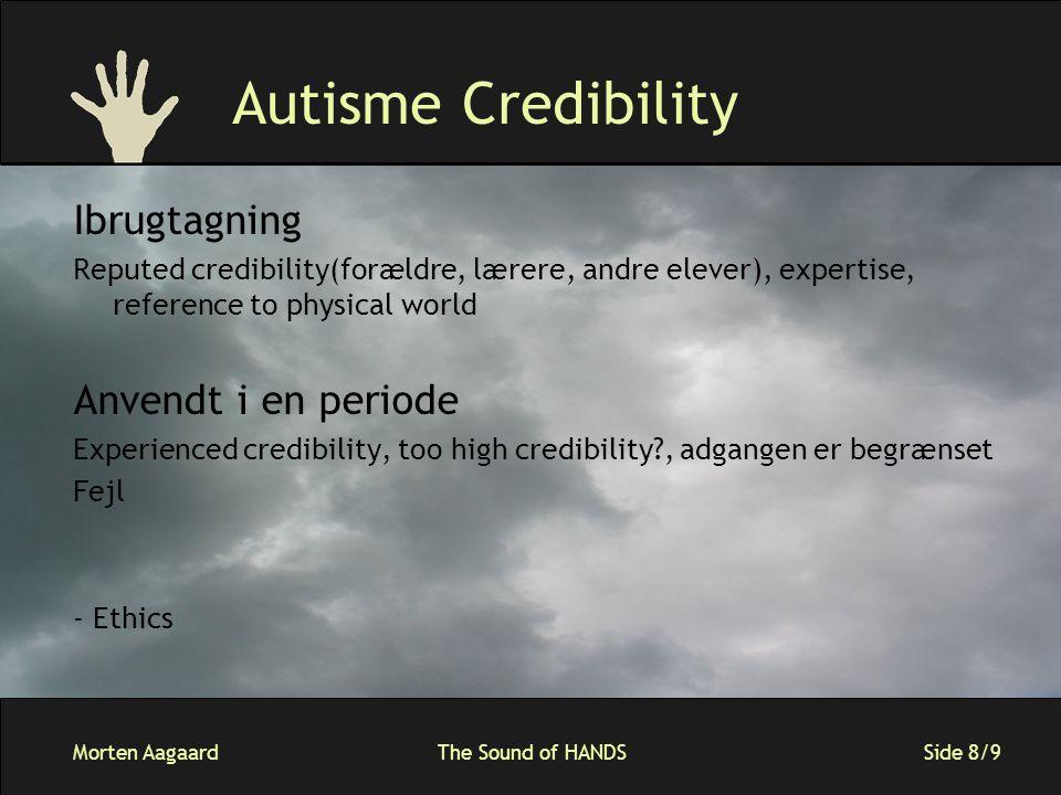 Morten AagaardThe Sound of HANDS Side 9/9 Credibility types Presumed Credibility Surfaced Credibility Reputed Credibility Earned Credibility