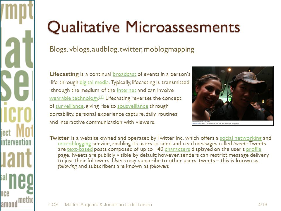 Qualitative Microassesments Blogs, vblogs, audblog, twitter, moblogmapping Lifecasting is a continual broadcast of events in a person sbroadcast life through digital media.