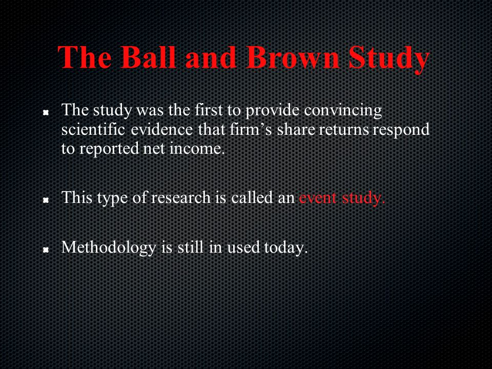 The Ball and Brown Study The study was the first to provide convincing scientific evidence that firm's share returns respond to reported net income. T