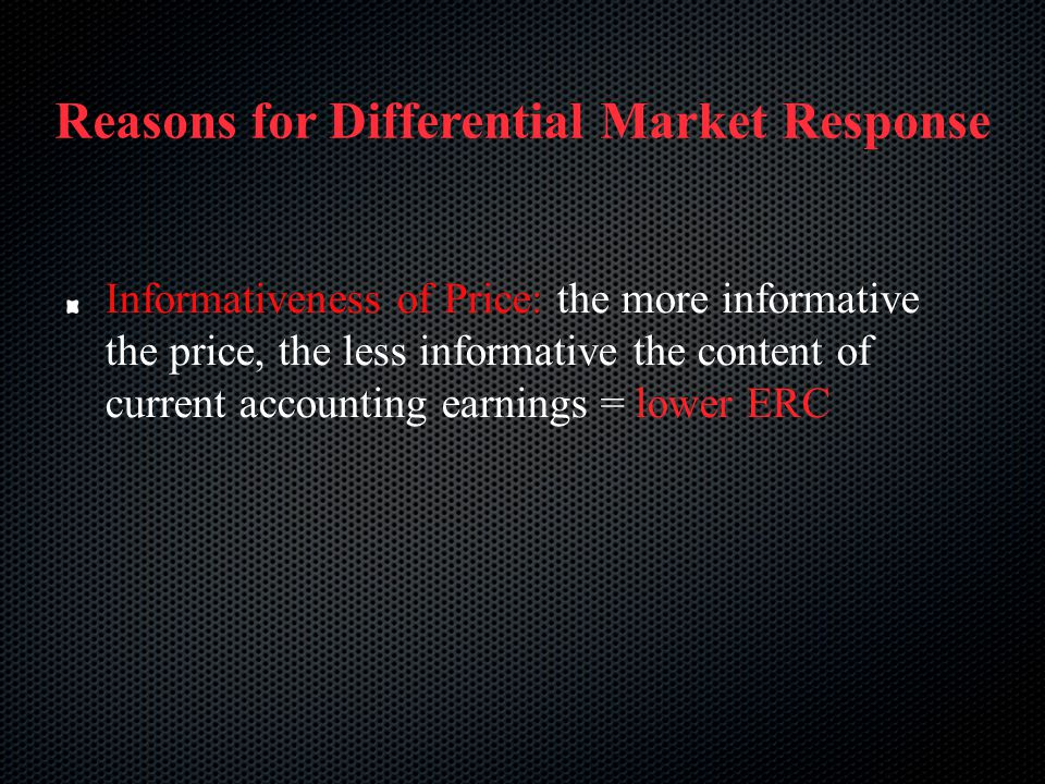 Informativeness of Price: the more informative the price, the less informative the content of current accounting earnings = lower ERC Reasons for Diff