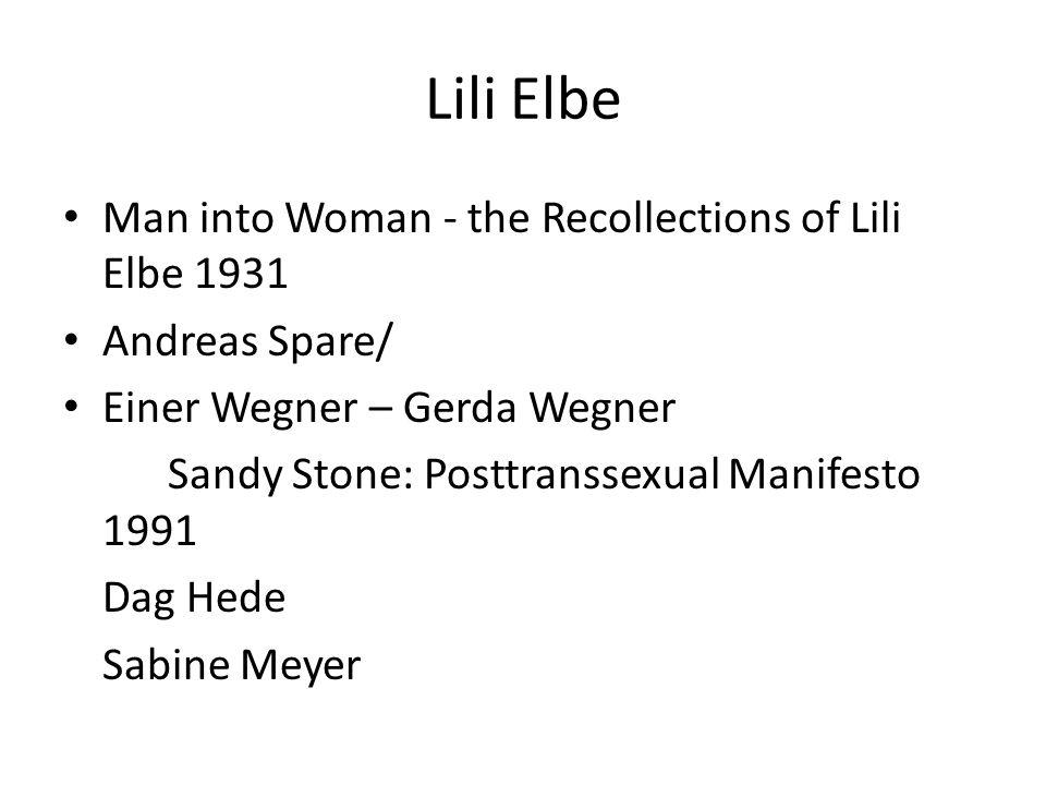 Lili Elbe Man into Woman - the Recollections of Lili Elbe 1931 Andreas Spare/ Einer Wegner – Gerda Wegner Sandy Stone: Posttranssexual Manifesto 1991 Dag Hede Sabine Meyer