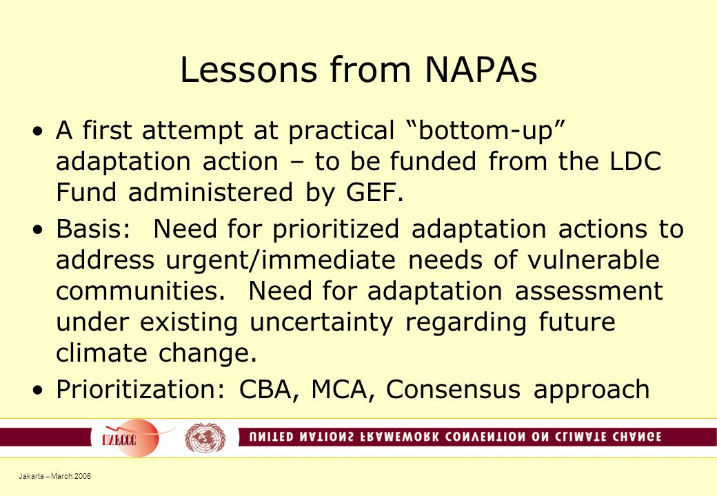 "Jakarta – March 2006 Lessons from NAPAs A first attempt at practical ""bottom-up"" adaptation action – to be funded from the LDC Fund administered by GE"