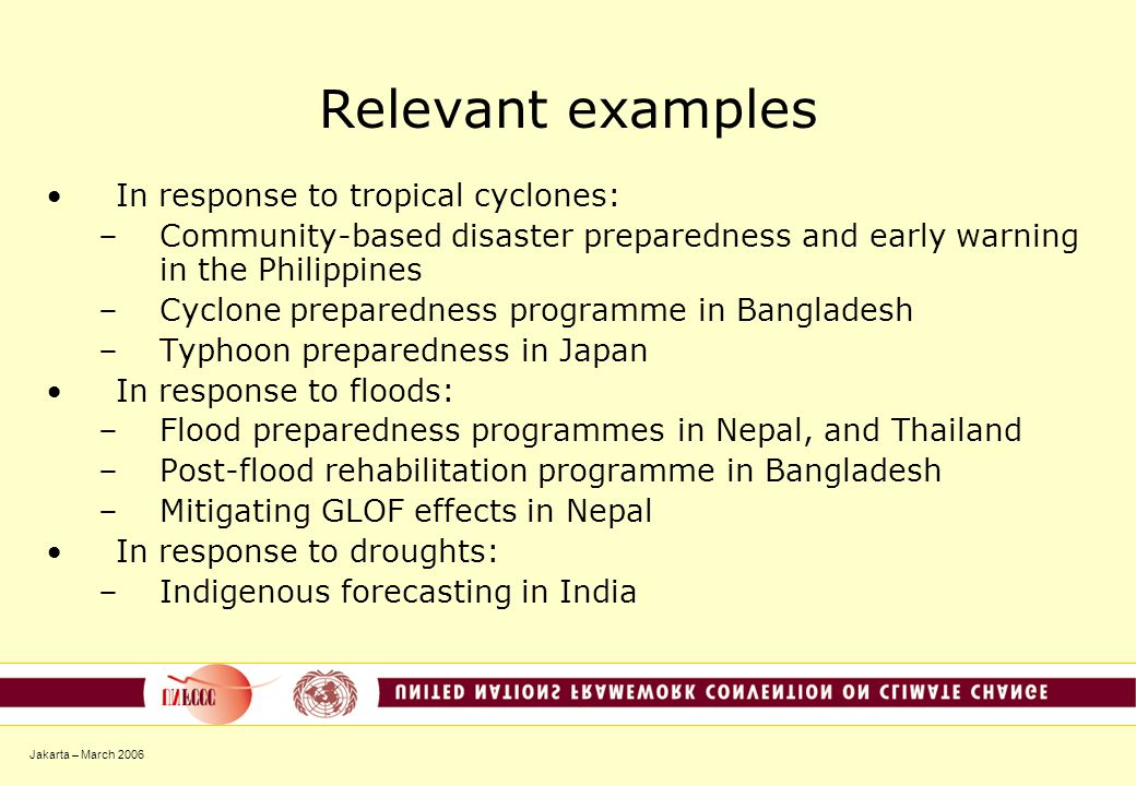 Jakarta – March 2006 Relevant examples In response to tropical cyclones: –Community-based disaster preparedness and early warning in the Philippines –