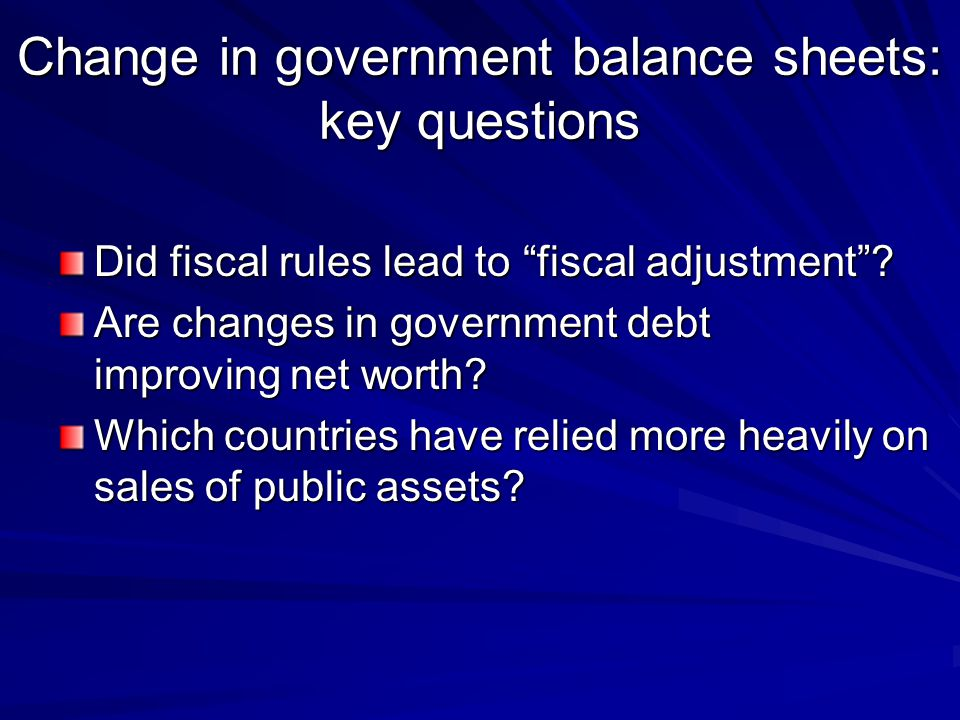 Change in government balance sheets: key questions Did fiscal rules lead to fiscal adjustment .