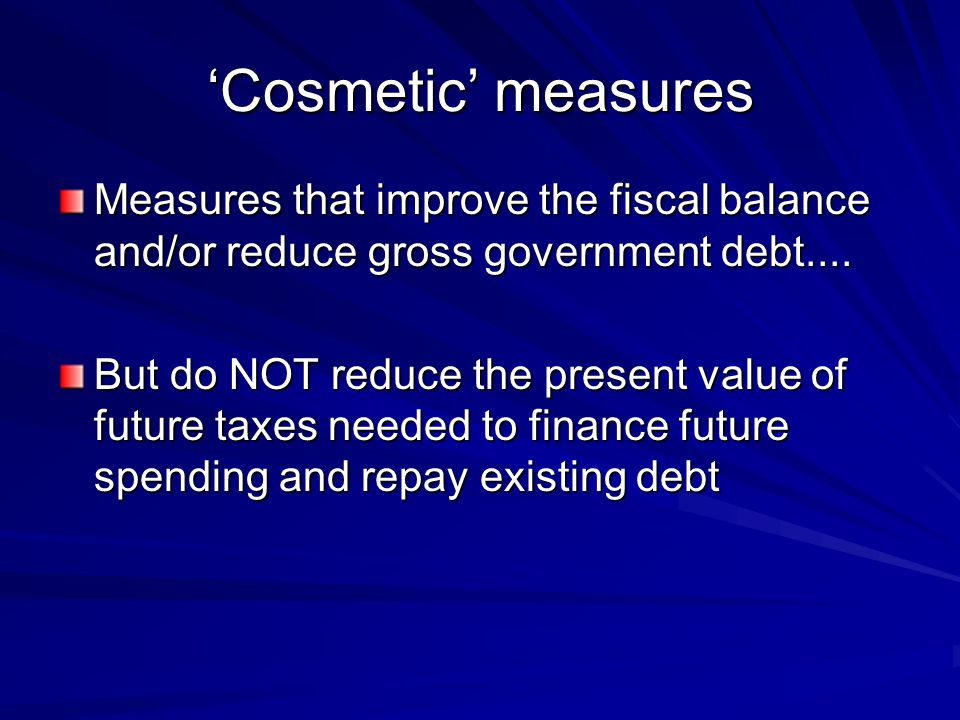 'Cosmetic' measures Measures that improve the fiscal balance and/or reduce gross government debt....