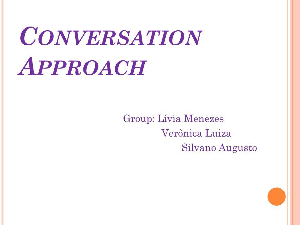 C ONVERSATION A PPROACH Group: Lívia Menezes Verônica Luiza Silvano Augusto