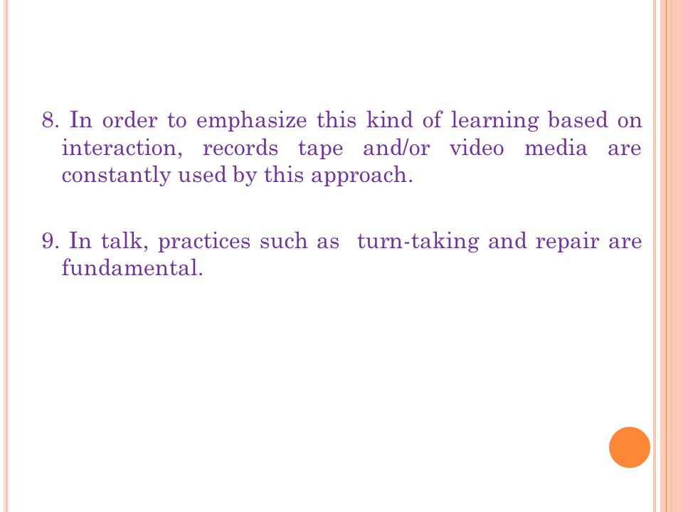 8. In order to emphasize this kind of learning based on interaction, records tape and/or video media are constantly used by this approach. 9. In talk,