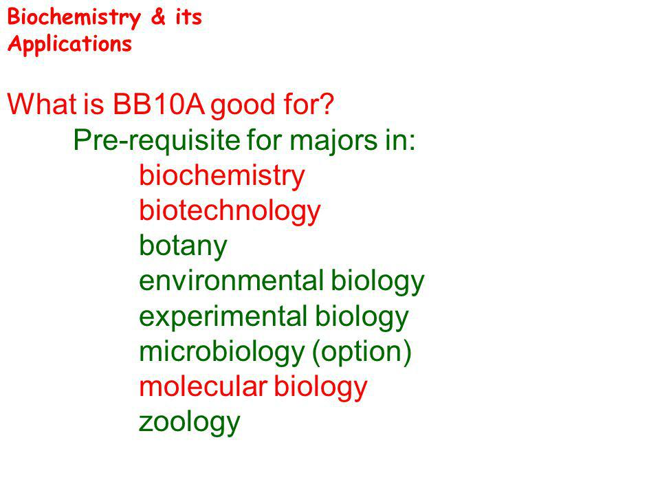 What is BB10A good for? Pre-requisite for majors in: biochemistry biotechnology botany environmental biology experimental biology microbiology (option