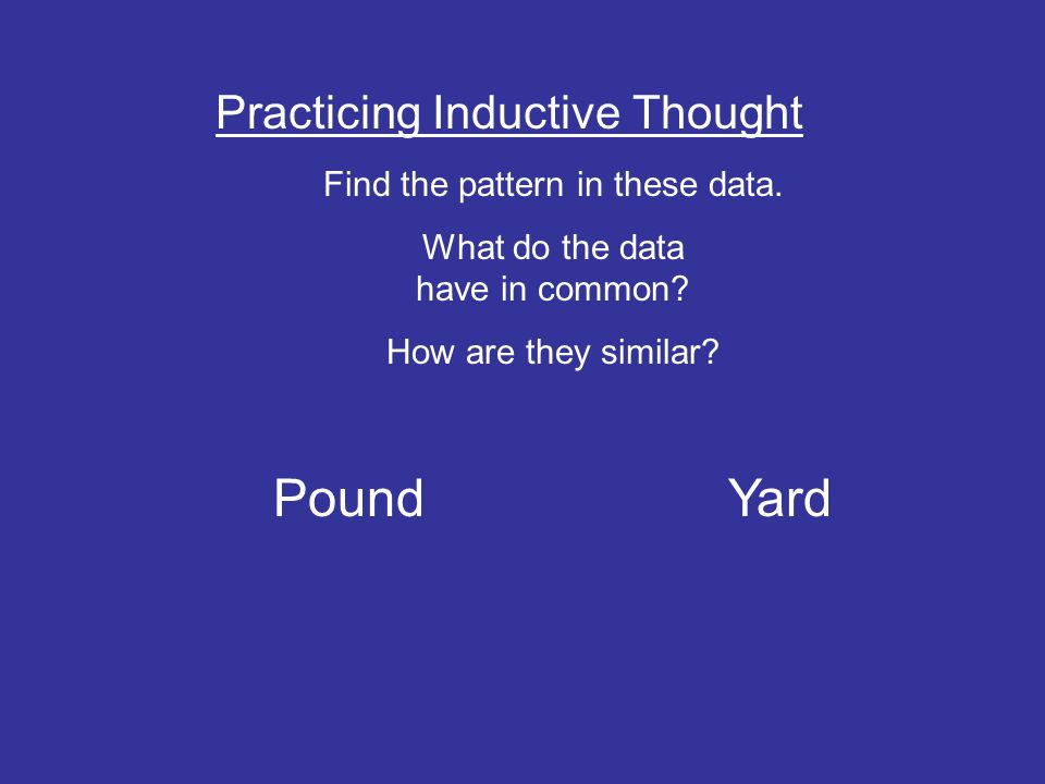Practicing Inductive Thought Find the pattern in these data.