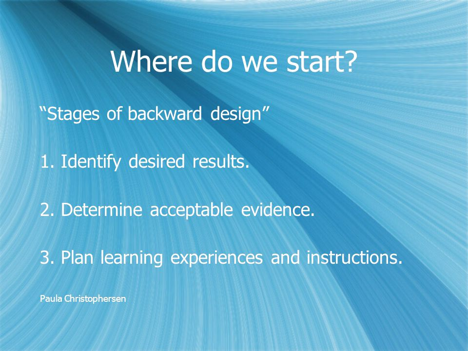 Where do we start. Stages of backward design 1.