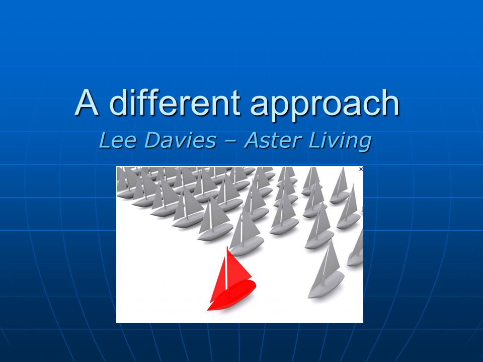 A different approach Lee Davies – Aster Living
