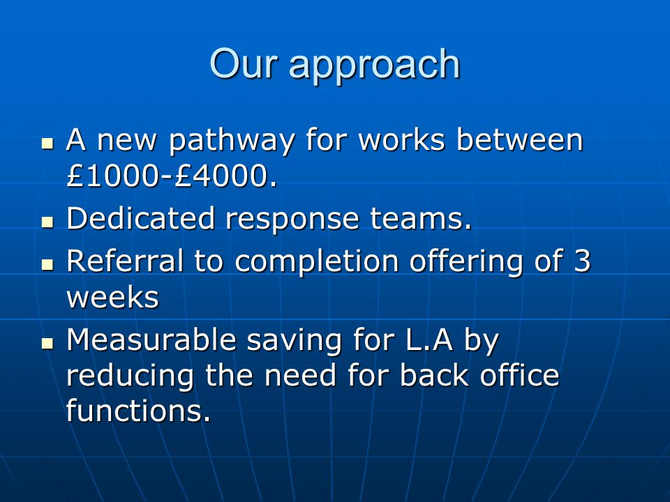 Our approach A new pathway for works between £1000-£4000.
