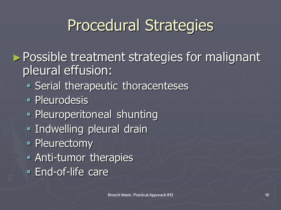 Bronch Intern; Practical Approach #12 Procedural Strategies ► Possible treatment strategies for malignant pleural effusion:  Serial therapeutic thora