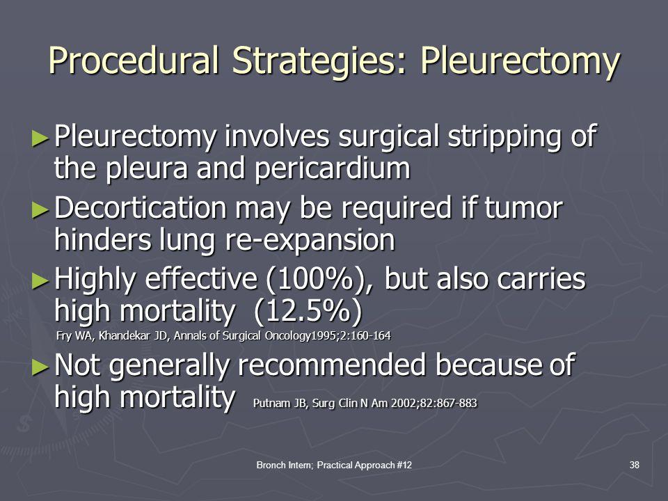 Bronch Intern; Practical Approach #12 Procedural Strategies: Pleurectomy ► Pleurectomy involves surgical stripping of the pleura and pericardium ► Dec