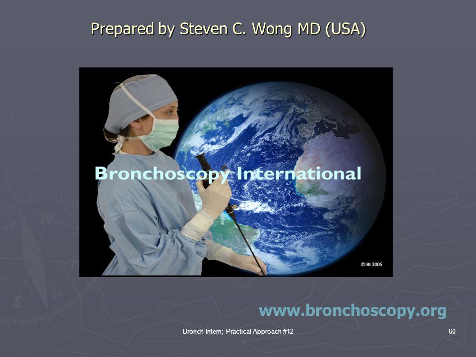 Bronch Intern; Practical Approach #1260 Prepared by Steven C. Wong MD (USA) www.bronchoscopy.org