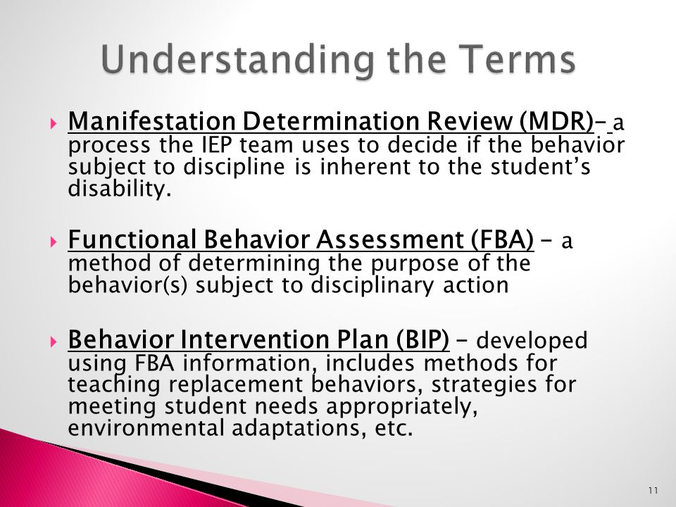  Manifestation Determination Review (MDR)– a process the IEP team uses to decide if the behavior subject to discipline is inherent to the student's disability.