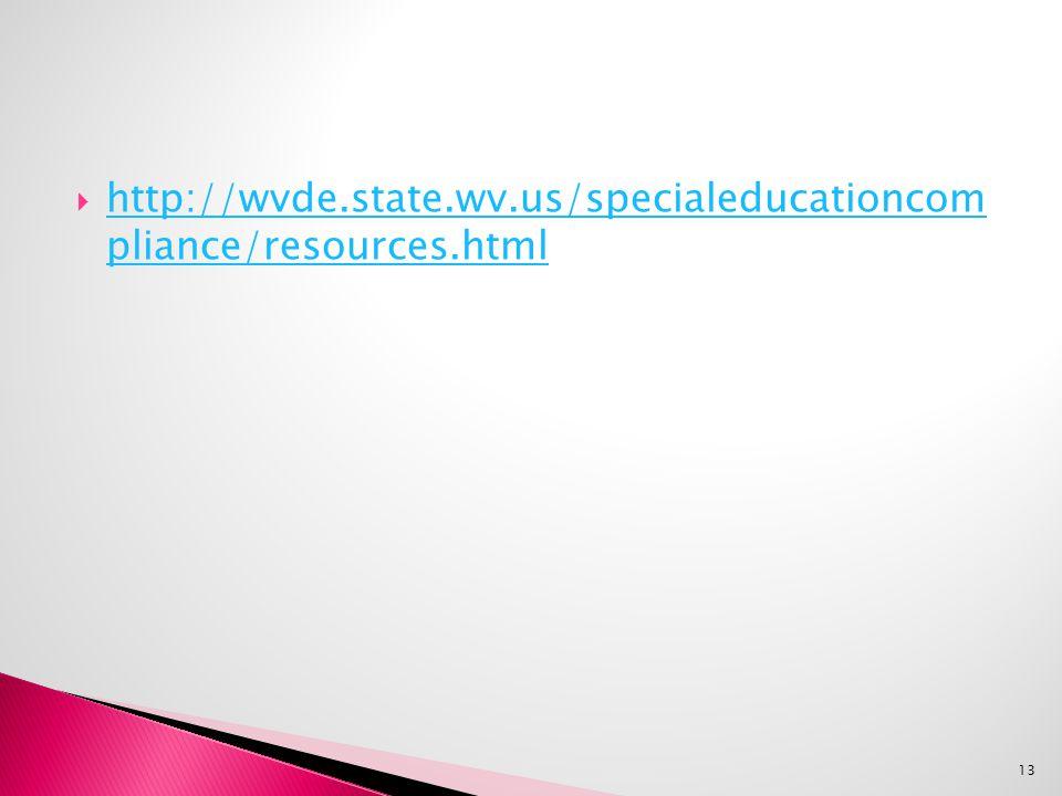  http://wvde.state.wv.us/specialeducationcom pliance/resources.html http://wvde.state.wv.us/specialeducationcom pliance/resources.html 13