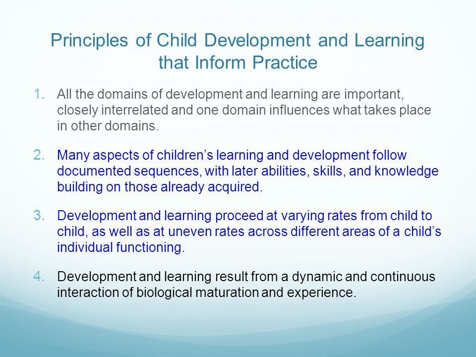 Principles of Child Development and Learning that Inform Practice 1. All the domains of development and learning are important, closely interrelated a