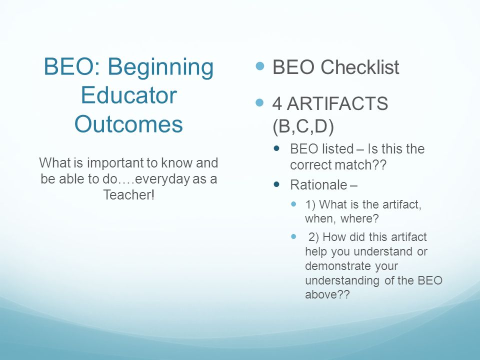 BEO: Beginning Educator Outcomes BEO Checklist 4 ARTIFACTS (B,C,D) BEO listed – Is this the correct match?? Rationale – 1) What is the artifact, when,