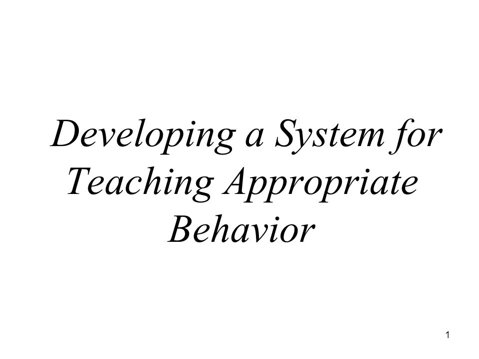 1 Developing a System for Teaching Appropriate Behavior