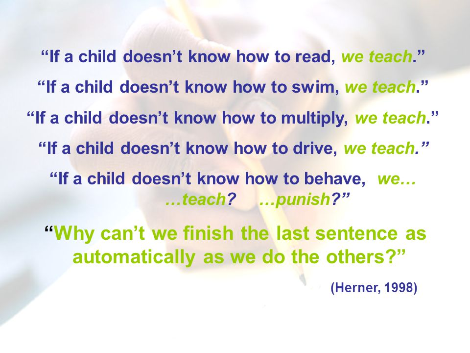 "6 ""If a child doesn't know how to read, we teach."" ""If a child doesn't know how to swim, we teach."" ""If a child doesn't know how to multiply, we teach"