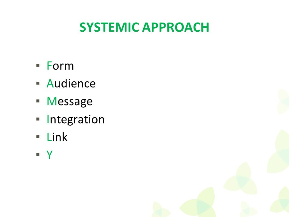 SYSTEMIC APPROACH ▪Form ▪Audience ▪Message ▪Integration ▪Link ▪Y