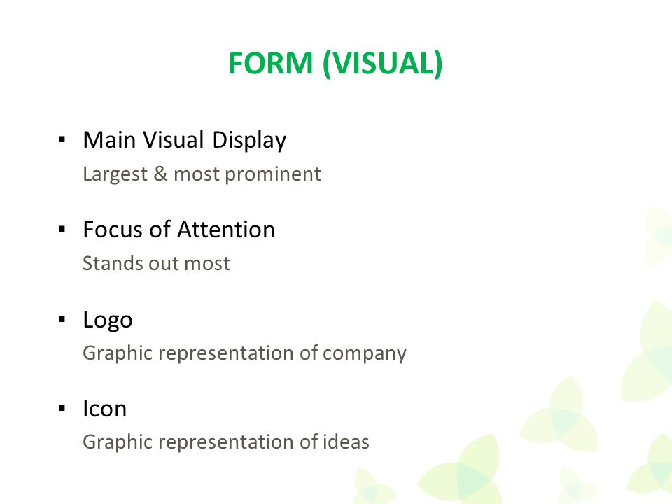 ▪Main Visual Display Largest & most prominent ▪Focus of Attention Stands out most ▪Logo Graphic representation of company ▪Icon Graphic representation