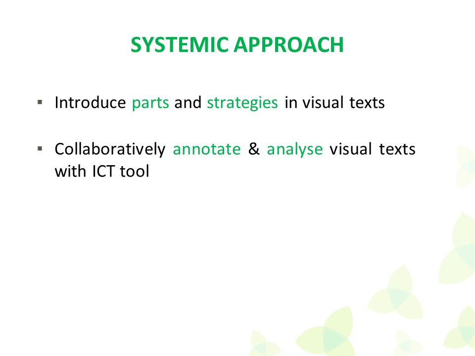 ▪Introduce parts and strategies in visual texts ▪Collaboratively annotate & analyse visual texts with ICT tool SYSTEMIC APPROACH