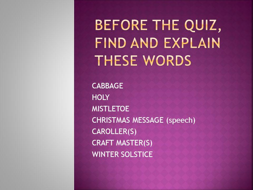 CABBAGE HOLY MISTLETOE CHRISTMAS MESSAGE (speech) CAROLLER(S) CRAFT MASTER(S) WINTER SOLSTICE