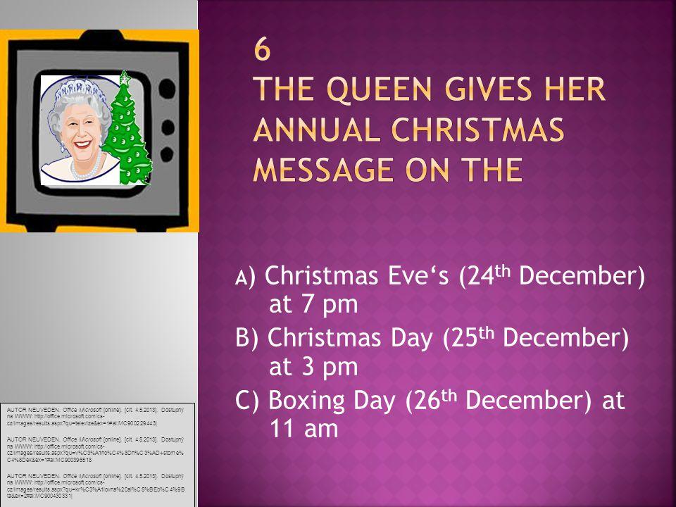 A ) Christmas Eve's (24 th December) at 7 pm B) Christmas Day (25 th December) at 3 pm C) Boxing Day (26 th December) at 11 am AUTOR NEUVEDEN.