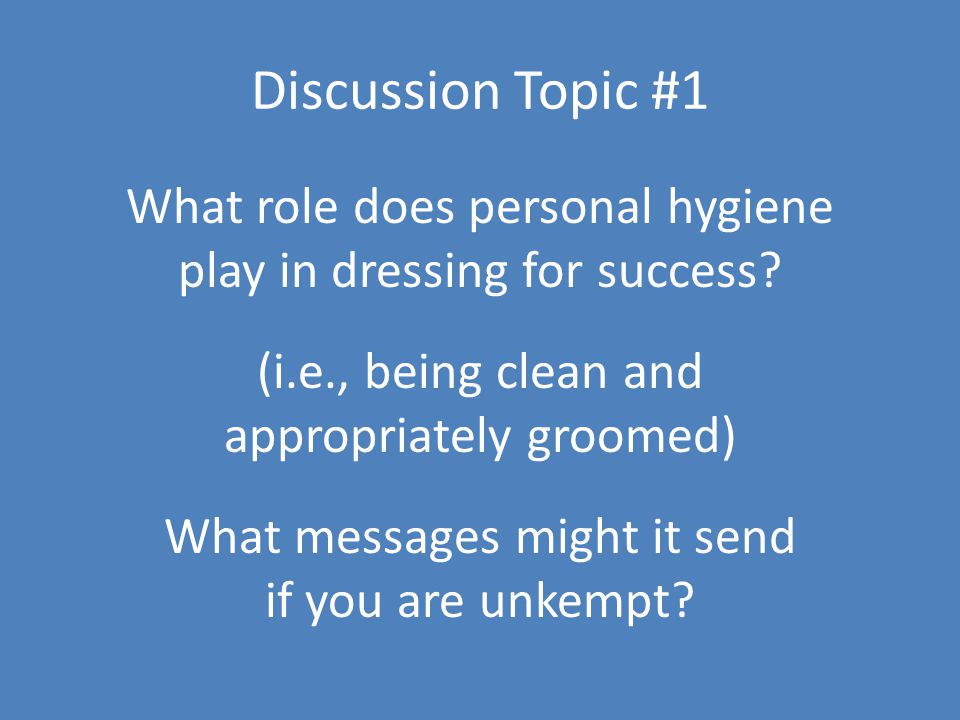 Discussion Topic #1 What role does personal hygiene play in dressing for success.