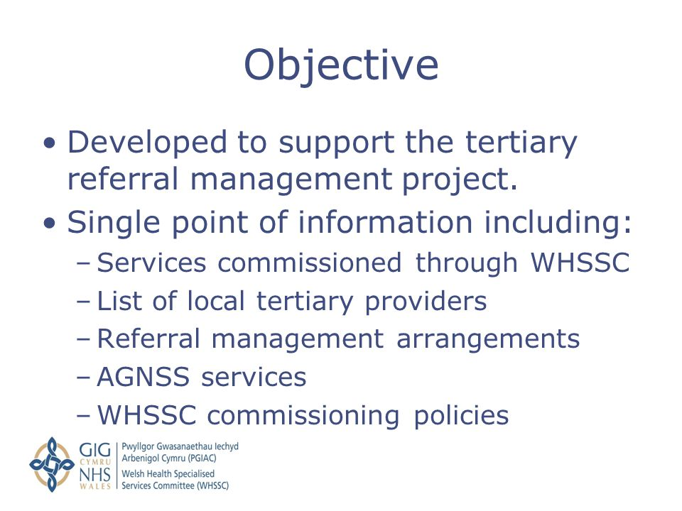 Developed to support the tertiary referral management project. Single point of information including: –Services commissioned through WHSSC –List of lo