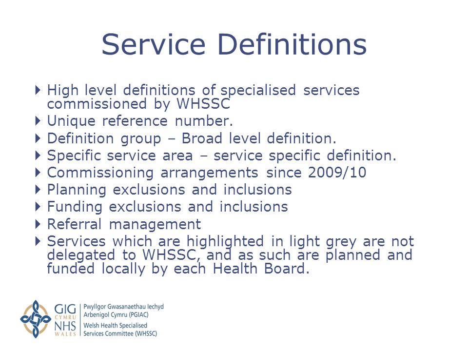  High level definitions of specialised services commissioned by WHSSC  Unique reference number.  Definition group – Broad level definition.  Speci