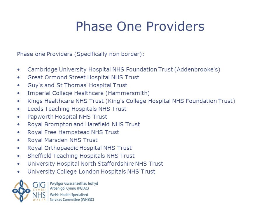 Phase one Providers (Specifically non border): Cambridge University Hospital NHS Foundation Trust (Addenbrooke's) Great Ormond Street Hospital NHS Tru