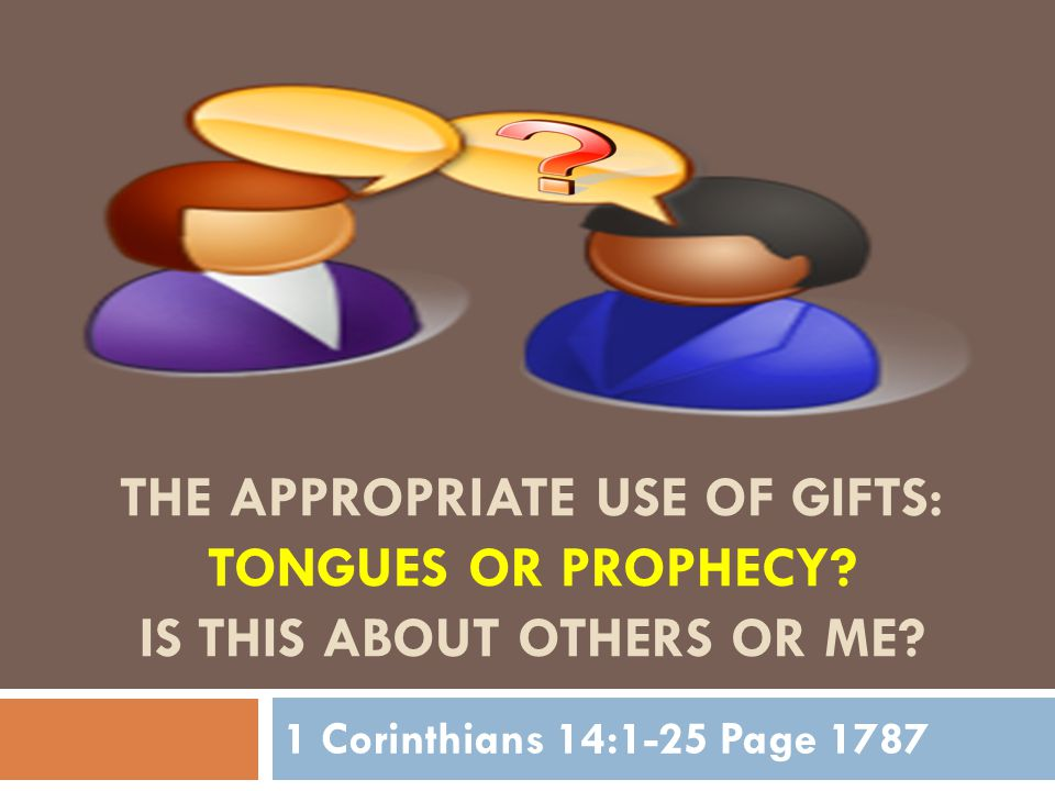 THE APPROPRIATE USE OF GIFTS: TONGUES OR PROPHECY.