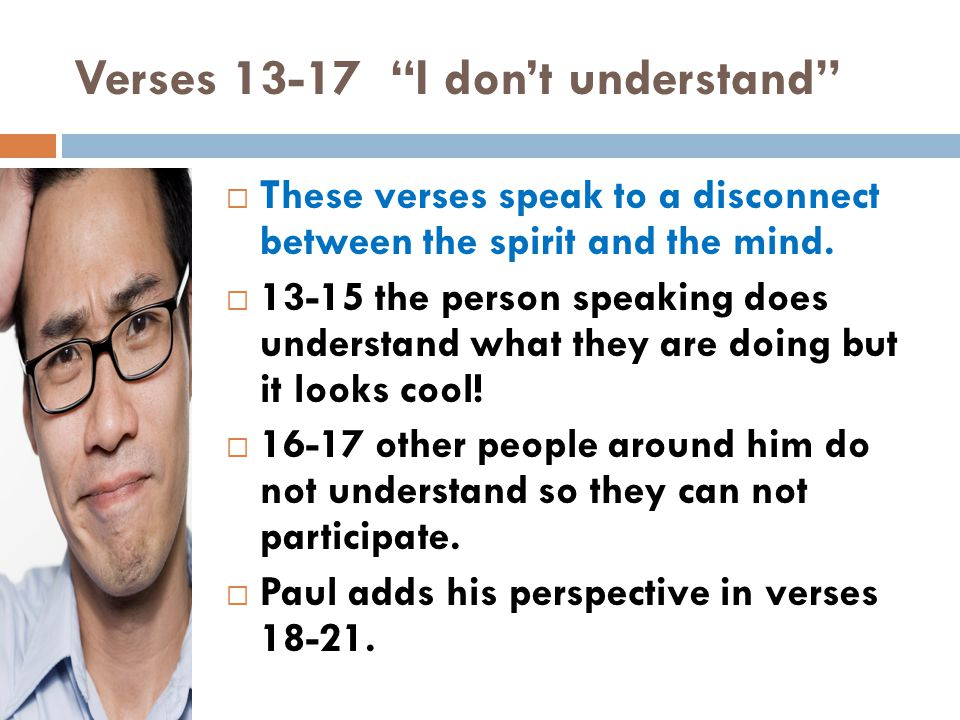 Understandable and Relevant Worship:  Verses 22-25  Tongues, then, are a sign, not for believers but for unbelievers; prophecy, however, is for believers, not for unbelievers.